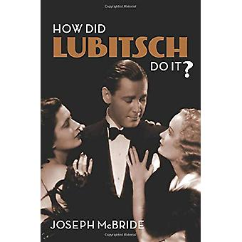 How Did Lubitsch Do It? by Joseph McBride - 9780231186452 Book