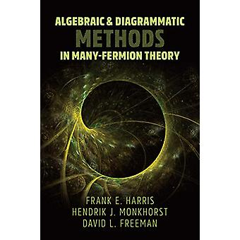 Algebraic and Diagrammatic Methods in Many-Fermion Theory by Frank Ha
