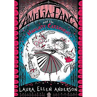 Amelia Fang and the Naughty Caticorns by Laura Ellen Anderson - 97814