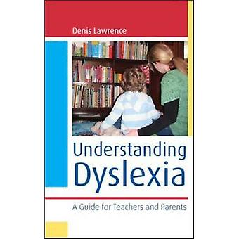 Understanding Dyslexia - A Guide for Teachers and Parents by Denis Law