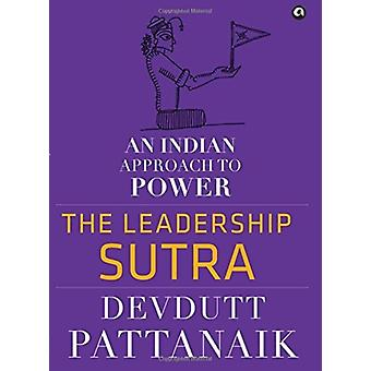 The Leadership Sutra by Pattanaik & Devdutt