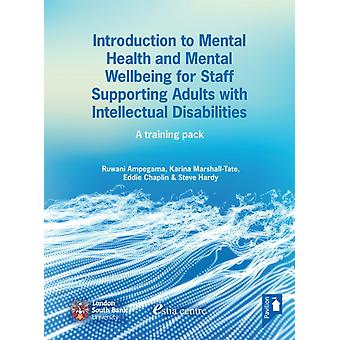 Introduction to Mental Health and Mental Wellbeing for Staff Supporting Adults with Intellectual Disabilities  A training pack by Ruwani Ampegama & Karina Marshall Tate & Eddie Chaplin & Steve Hardy