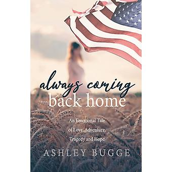 Always Coming Back Home  An Emotional Tale of Love Adventure Tragedy and Hope by Ashley Bugge