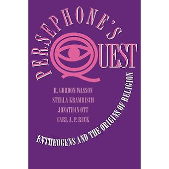 Persephones Quest - Entheogens and the Origins of Religion by R. Gordo
