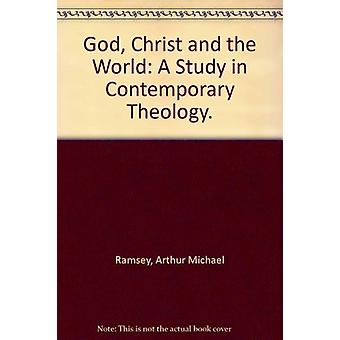God - Christ and the World - A Study in Contemporary Theology by Arthu