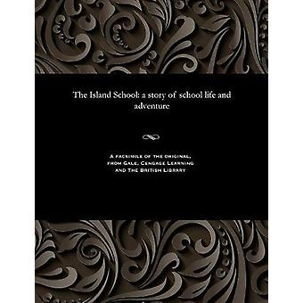 The Island School - A Story of School Life and Adventure by E Harcourt
