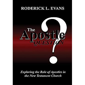 The Apostle Question - Exploring the Role of Apostles in the New Testa