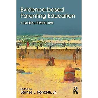 Evidence-Based Parenting Education - A Global Perspective by James J.