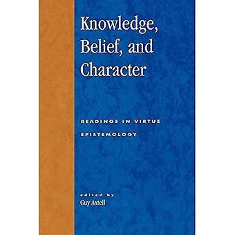 Viden, tro og karakter: Oplæsninger i moderne dyd epistemologi (Studier i epistemologi og kognitive ...