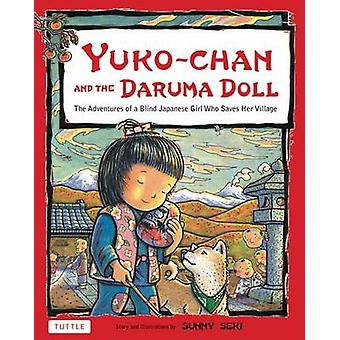 YukoChan and the Daruma Doll The Adventures of a Blind Japanese Girl Who Saves Her Village by Sunny Seki