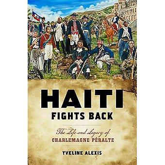 Haiti Fights Back The Life and Legacy of Charlemagne Pralte Critical Caribbean Studies