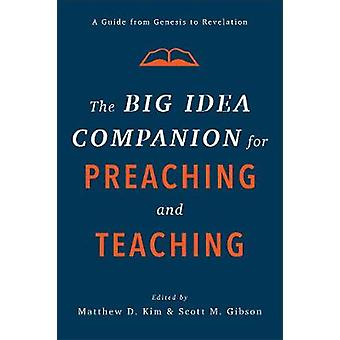 The Big Idea Companion for Preaching and Teaching A Guide from Genesis to Revelation