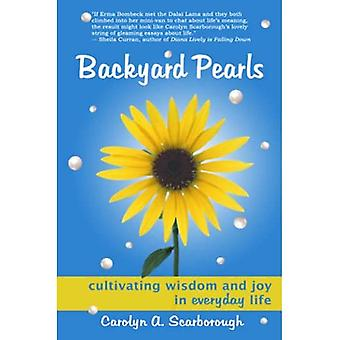 Backyard Pearls: Cultivating� Wisdom and Joy in Everyday Life