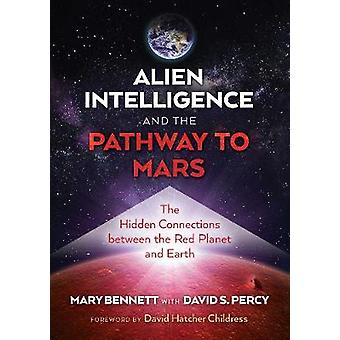 Alien Intelligence and the Pathway to Mars The Hidden Connections between the Red Planet and Earth