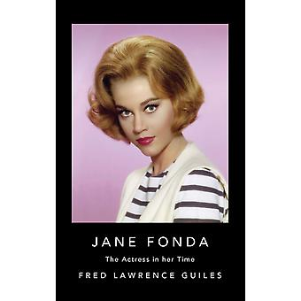 Jane Fonda  The Actress in Her Time by Fred Lawrence Guiles