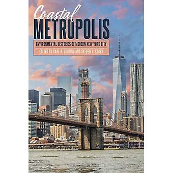 Coastal Metropolis by Edited by Carl A Zimring & Edited by Steven H Corey