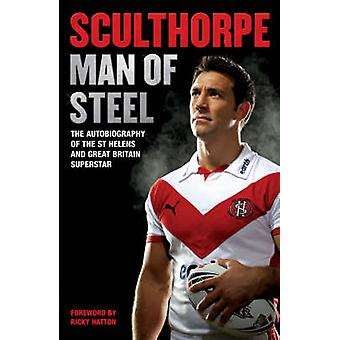 Sculthorpe - Man of Steel by Paul Sculthorpe - 9780099505563 Book