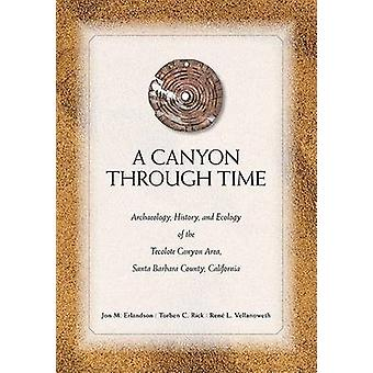 A Canyon Through Time - Archaeology - History - and Ecology of the Tec