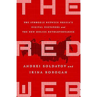 The Red Web - The Struggle Between Russia's Digital Dictators and the
