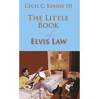 The Little Book of Elvis Law by Cecil C. Kuhne - 9781627221139 Book