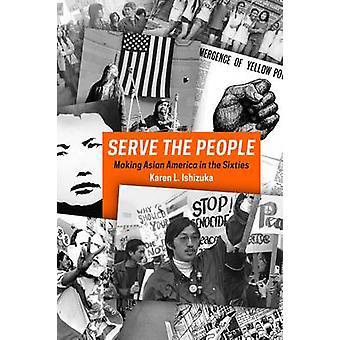 Tjene folket - å gjøre asiatiske Amerika på lang sekstitallet av Karen jeg