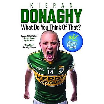 What Do You Think Of That - My Autobiography door Kieran Donaghy - 97819