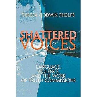 Voices in frantumi: Lingua, violenza e il lavoro delle commissioni di verità (Pennsylvania studi nei diritti umani)