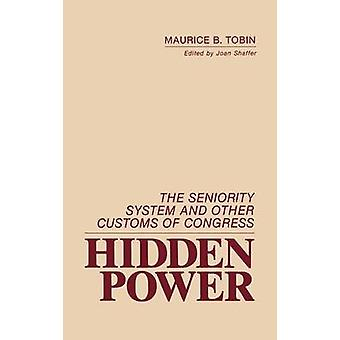 Hidden Power The Seniority System and Other Customs of Congress by Tobin & Maurice