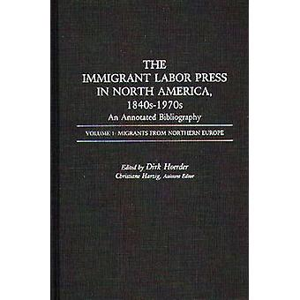 The Immigrant Labor Press in North America 1840s1970s An Annotated Bibliography Volume 1 Migrants from Northern Europe by Hoerder & Dirk