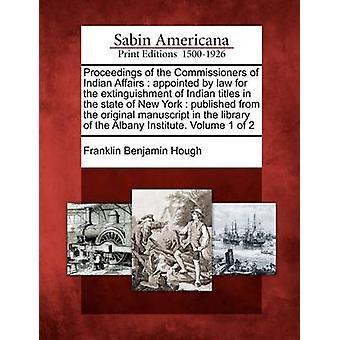 Verfahren des Commissioners of Indian Affairs, ernannt durch das Gesetz für die Tilgung der indischen Titel im Bundesstaat New York veröffentlicht aus dem Originalmanuskript in der Bibliothek der Al von Hough & Franklin Benjamin