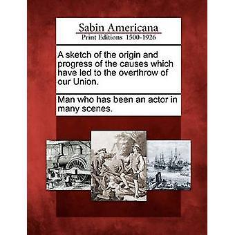En skisse av opprinnelsen og utviklingen av årsakene som har ført til kantre av unionen. av mannen som har vært skuespiller i mange scener