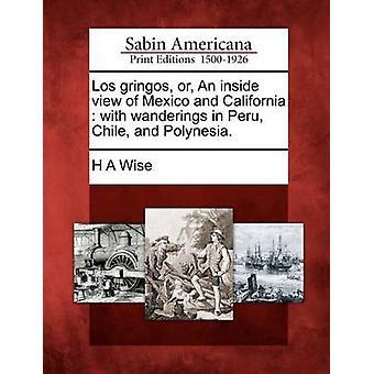 Los gringos eller en inre bild av Mexiko och Kalifornien med vandringar i Peru Chile och Polynesien. av Wise & H A