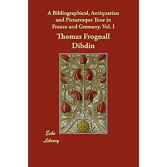 جولة ببليوغرافية قديمة والخلابة في فرنسا وألمانيا vol. الأولى من جانب ديبدين & توماس فروجنال