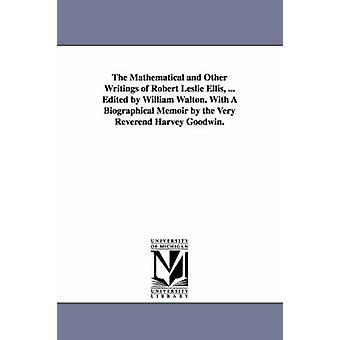ロバート・レスリー・エリスの数学的その他の著作...ウィリアム・ウォルトン編集非常に牧師ハーヴェイ・グッドウィンによる伝記の回顧録で。エリス & ロバート・レスリー