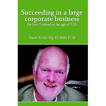 Succeeding in a large corporate business by Ainslie & David