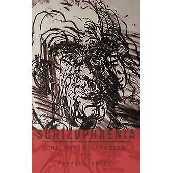 Schizophrenia One Mans Struggle by Edgell & Raymond