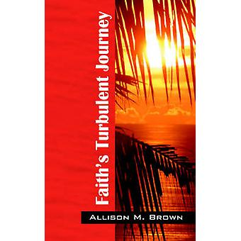 Faiths Turbulent Journey by Brown & Allison M.