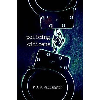 Policía, poder de policía de los ciudadanos y el estado por Waddington P. y A. J.