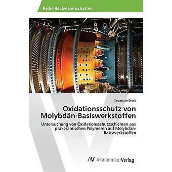 Oxidationsschutz von MolybdnBasiswerkstoffen von Dieck Sebastian