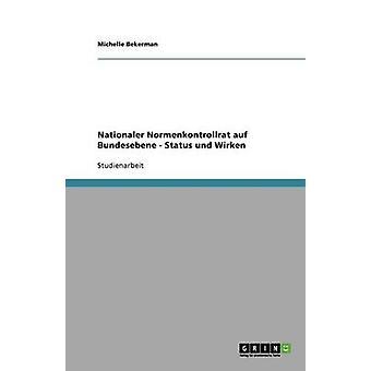 Nationaler Normenkontrollrat auf Bundesebene  Status und Wirken by Bekerman & Michelle