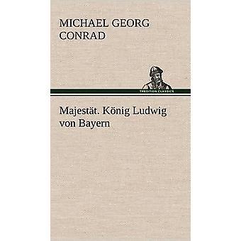 Majestat. Konig Ludwig Von Bayern af Conrad & Michael Georg
