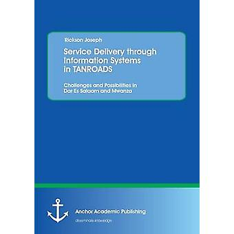 Service Delivery Through Information Systems in Tanroads Challenges and Possibilities in Dar Es Salaam and Mwanza by Joseph & Rickson