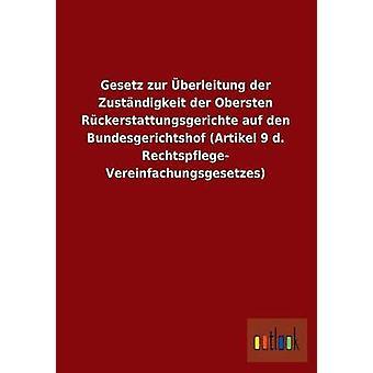 Gesetz Zur Uberleitung Der Zustandigkeit Der Obersten Ruckerstattungsgerichte Auf Höhle Bundesgerichtshof Artikel 9 D. also Vereinfachungsgese Outlook-Verlag