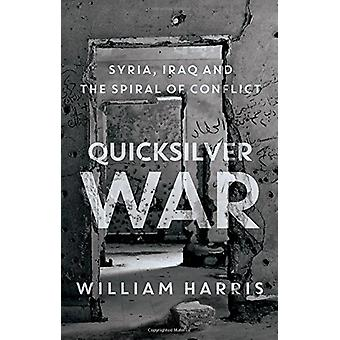Quicksilver War - Syria - Iraq and the Spiral of Conflict by Professor