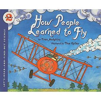 How People Learned to Fly by Fran Hodgkins - True Kelley - 9780756981