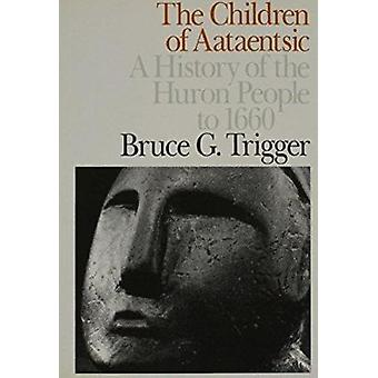 Children of Aataentsic - A History of the Huron People to 1660 by Bruc