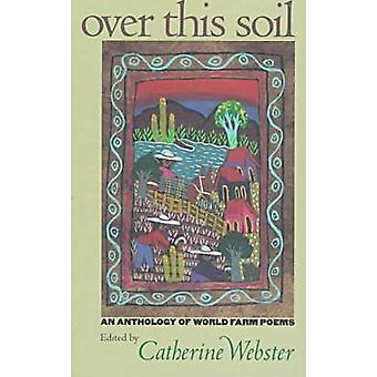 Over This Soil - An Anthology of World Farm Poems by Catherine Webster