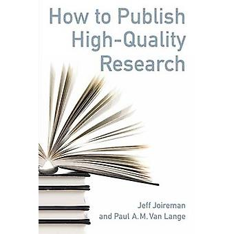 How to Publish High-Quality Research by Jeff Joireman - Paul A. M. va