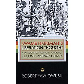 Kwame Nkrumah's Liberation Thought - A Paradigm for Religious Advocacy