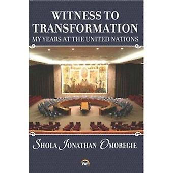 Witness to Transformation - My Years at the United Nations by Shola Jo